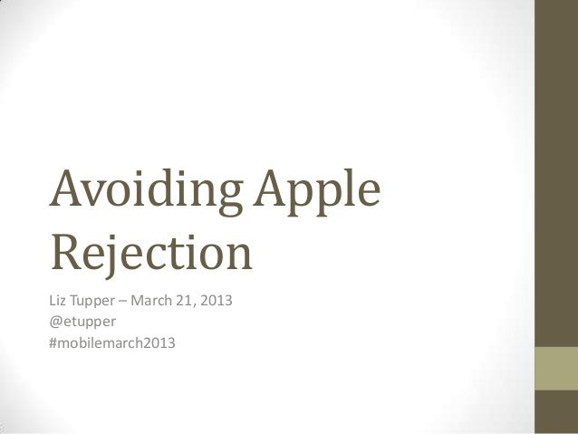 Avoiding AppleRejectionLiz Tupper – March 21, 2013@etupper#mobilemarch2013
