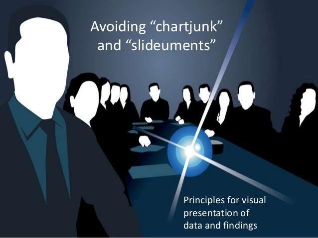 """Avoiding """"chartjunk""""and """"slideuments""""Principles for visualpresentation ofdata and findings"""