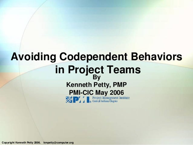 Avoiding Codependent Behaviors              in Project Teams                                                      By      ...