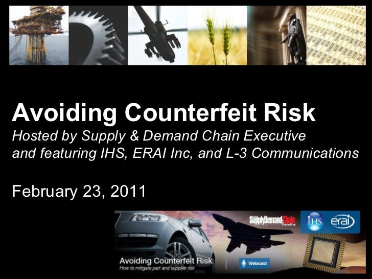 Avoiding Counterfeit Risk Hosted by Supply & Demand Chain Executive and featuring IHS, ERAI Inc, and L-3 Communications Fe...