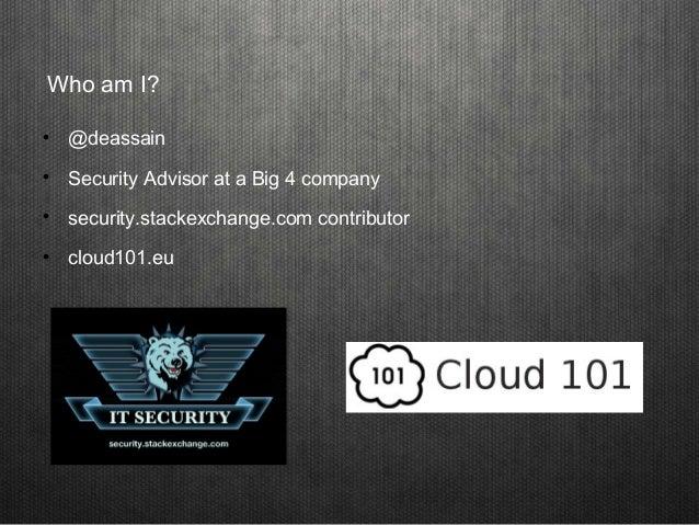 Who am I?  @deassain  Security Advisor at a Big 4 company  security.stackexchange.com contributor  cloud101.eu