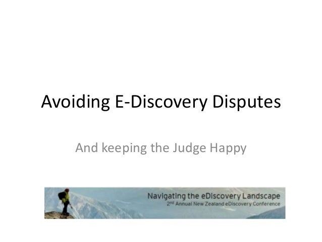 Avoiding E-Discovery Disputes And keeping the Judge Happy