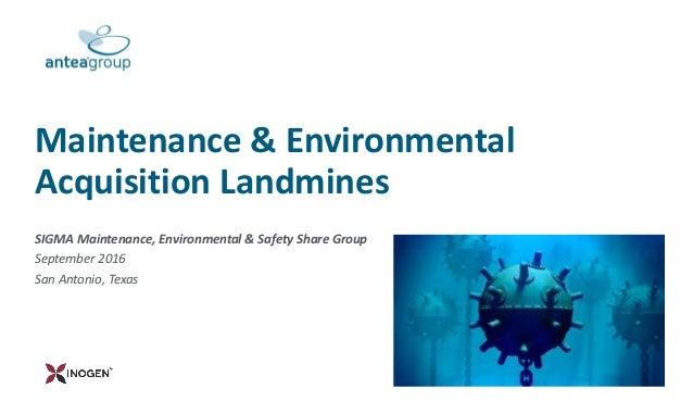 SIGMA Maintenance, Environmental & Safety Share Group September 2016 San Antonio, Texas Maintenance & Environmental Acquis...