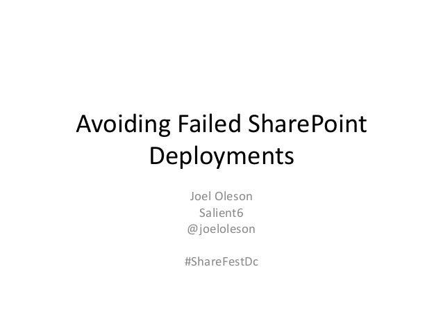 Avoiding Failed SharePoint Deployments Joel Oleson Salient6 @joeloleson #ShareFestDc