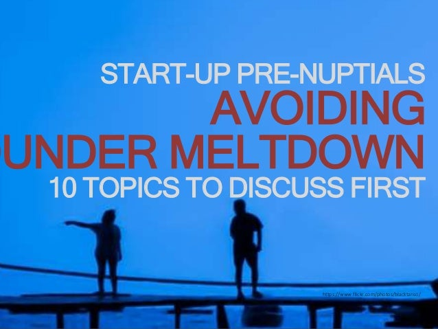 START-UP PRE-NUPTIALS  AVOIDING  FOUNDER MELTDOWN  10 TOPICS TO DISCUSS FIRST  https://www.flickr.com/photos/blacktanso/