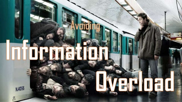 If you haven't yet heard this phrase,  information overload, you will soon!