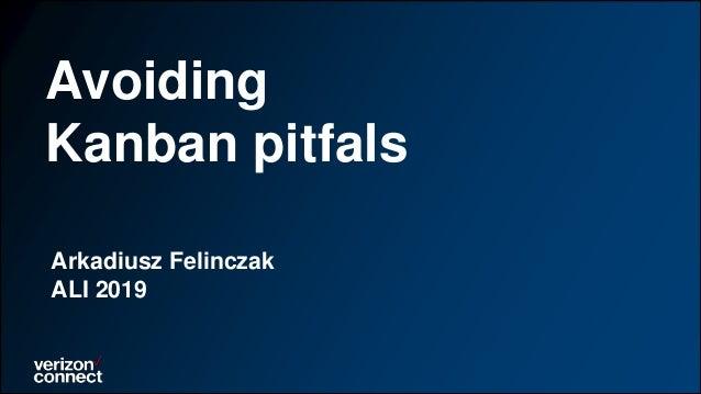 Avoiding Kanban pitfals Arkadiusz Felinczak ALI 2019