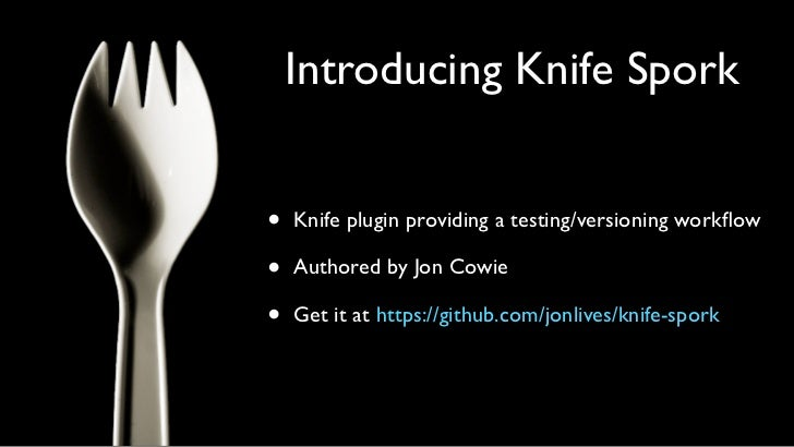Spork Features•   Four stage process    •   Check: Look at versioning info for a cookbook    •   Bump: Automatically incre...