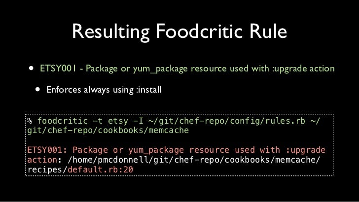 "Resulting Foodcritic Rule20 package ""memcached"" do21   action :upgrade22 end                      Changed to:20 package ""m..."
