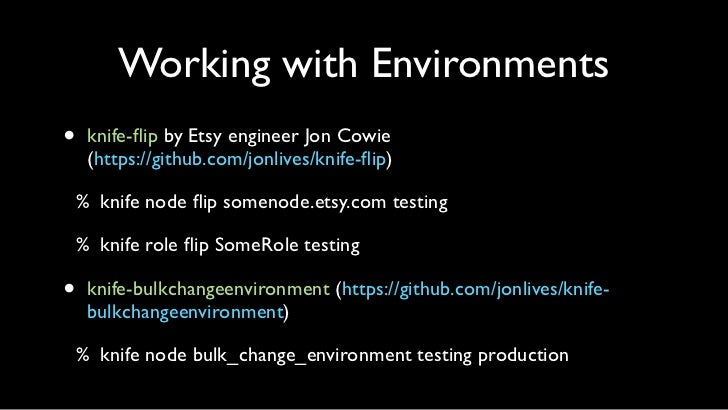 Keeping Environments in Sync•   knife-env-diff by Etsy engineer John Goulah    •   Get it at https://github.com/jgoulah/kn...