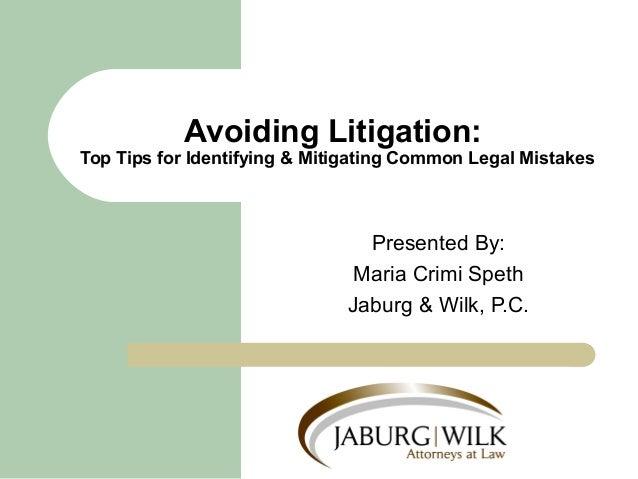 Presented By: Maria Crimi Speth Jaburg & Wilk, P.C. Avoiding Litigation: Top Tips for Identifying & Mitigating Common Lega...