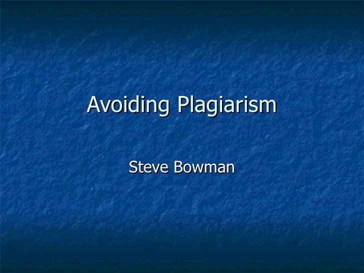 Avoiding Plagiarism Steve Bowman