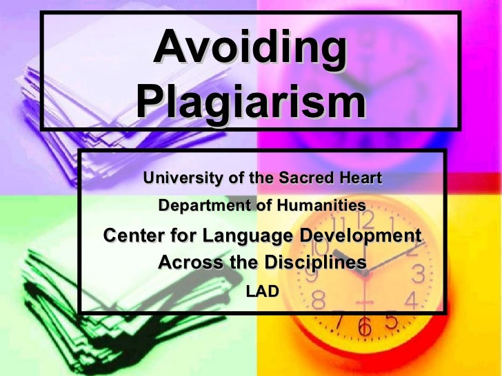 Avoiding Plagiarism University of the Sacred Heart Department of Humanities Center for Language Development Across the Dis...