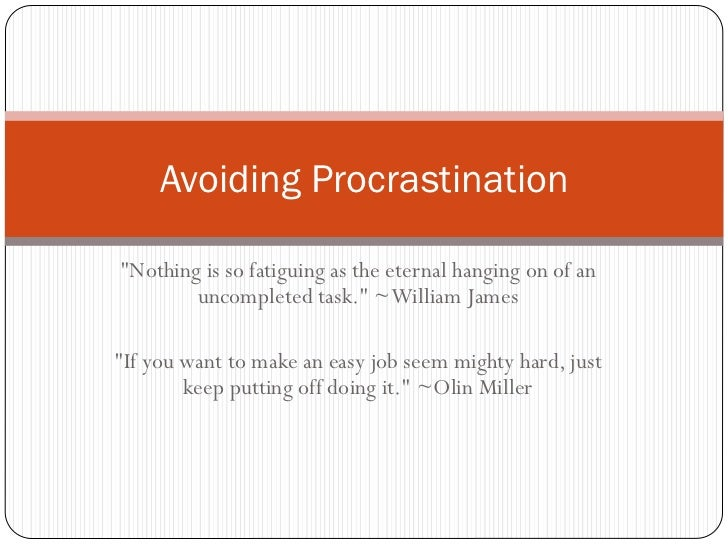 "Avoiding Procrastination""Nothing is so fatiguing as the eternal hanging on of an        uncompleted task."" ~William James""..."