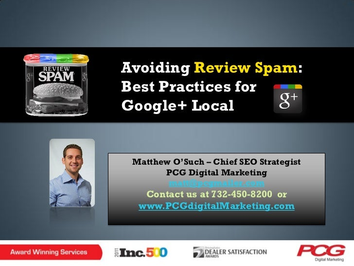 Avoiding Review Spam:Best Practices forGoogle+ Local Matthew O'Such – Chief SEO Strategist       PCG Digital Marketing    ...