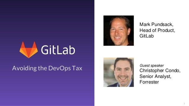 1 Avoiding the DevOps Tax Mark Pundsack, Head of Product, GitLab Guest speaker Christopher Condo, Senior Analyst, Forrester