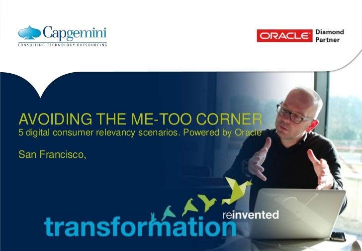 AVOIDING THE ME-TOO CORNER5 digital consumer relevancy scenarios. Powered by OracleSan Francisco,