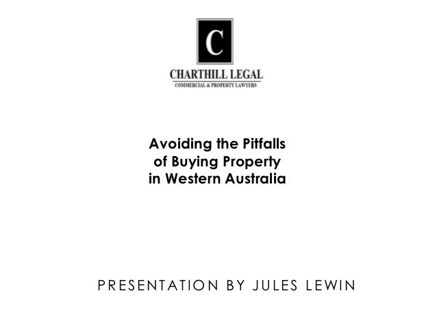 Avoiding the Pitfalls      of Buying Property     in Western AustraliaPRESENTATION BY JULES LEWIN