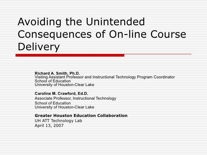 Avoiding the Unintended Consequences of On-line Course Delivery Richard A. Smith, Ph.D. Visiting Assistant Professor and I...