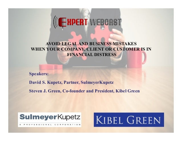 Speakers: David S. Kupetz, Partner, SulmeyerKupetz Steven J. Green, Co-founder and President, Kibel Green AVOID LEGALAND B...