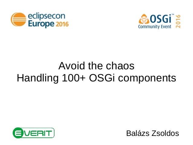 Avoid the chaos Handling 100+ OSGi components Balázs Zsoldos