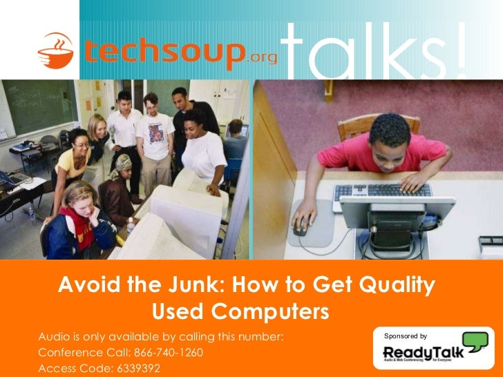 Avoid the Junk: How to Get Quality Used Computers  Audio is only available by calling this number: Conference Call: 866-74...