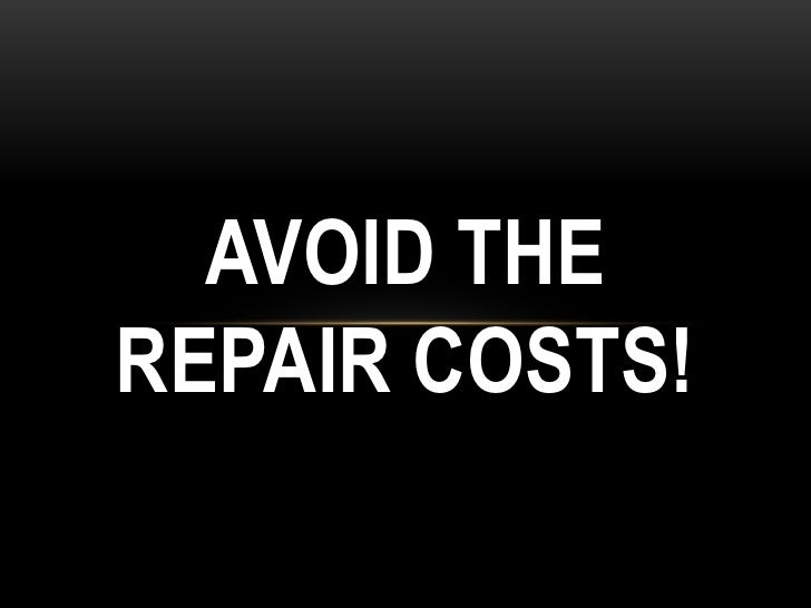 AVOID THEREPAIR COSTS!