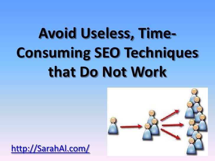Avoid Useless, Time- Consuming SEO Techniques     that Do Not Workhttp://SarahAl.com/