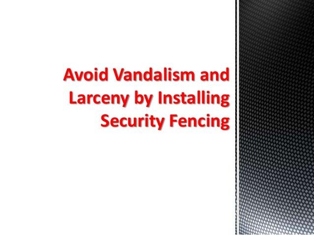 Avoid Vandalism andLarceny by InstallingSecurity Fencing