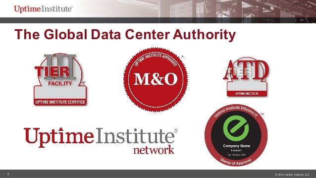 2 © 2015  Uptime  Institute, LLC The Global Data Center Authority