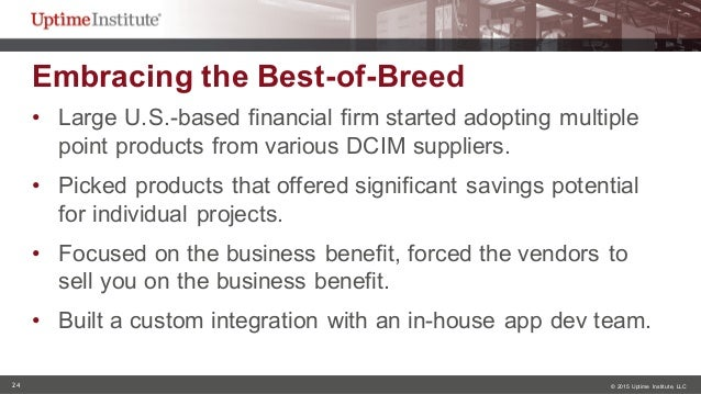 24 © 2015  Uptime  Institute, LLC Embracing the Best-of-Breed  • Large U.S.-based financial firm started ad...