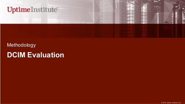 © 2015  Uptime  Institute, LLC DCIM Evaluation Methodology