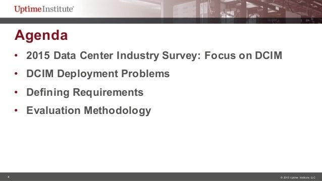 4 © 2015  Uptime  Institute, LLC Agenda  • 2015 Data Center Industry Survey: Focus on DCIM • DCIM Deployment ...