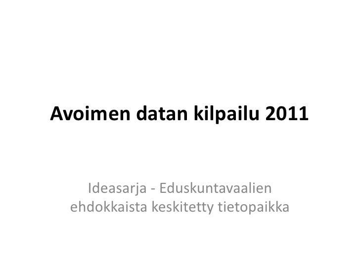 Avoimen datan kilpailu 2011 <br />Ideasarja - Eduskuntavaalien ehdokkaista keskitetty tietopaikka<br />