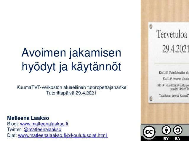 Avoimen jakamisen hyödyt ja käytännöt KuumaTVT-verkoston alueellinen tutoropettajahanke Tutoriltapäivä 29.4.2021 Matleena ...