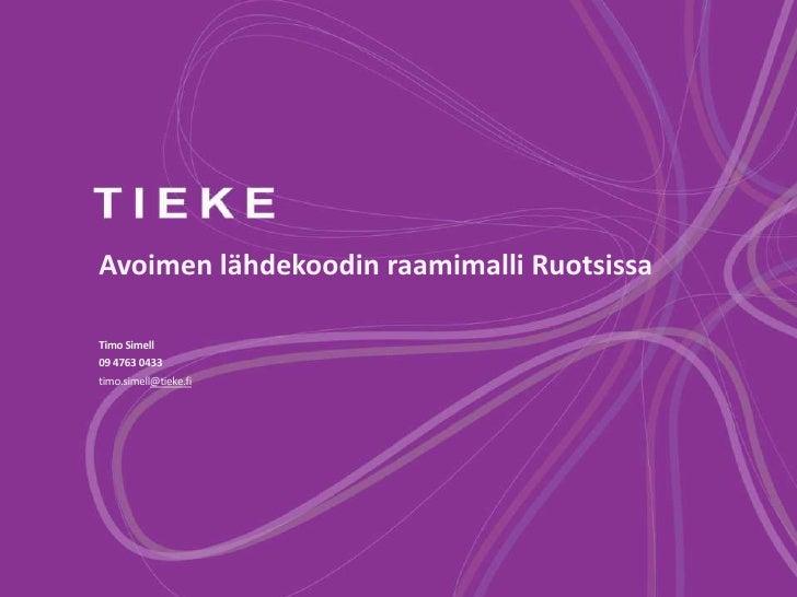 Avoimen lähdekoodin raamimalli RuotsissaTimo Simell09 4763 0433timo.simell@tieke.fi