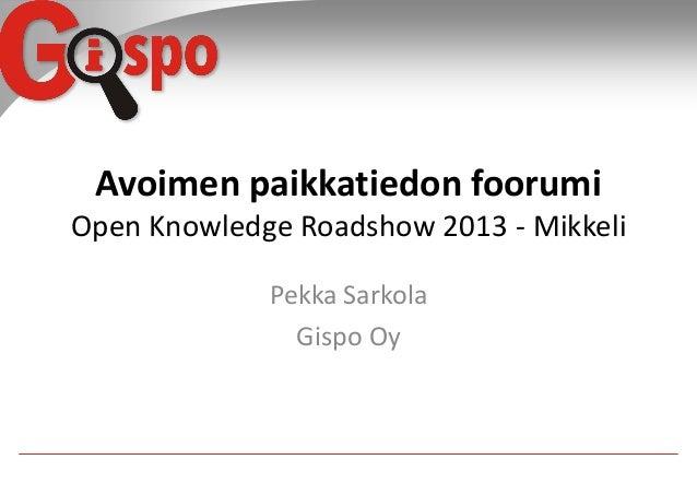 Avoimen paikkatiedon foorumi Open Knowledge Roadshow 2013 - Mikkeli Pekka Sarkola Gispo Oy