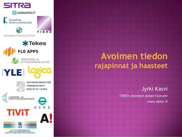 Avoimen tiedonrajapinnat ja haasteet                   Jyrki Kasvi       TIEKEn Avoimen datan foorumi                     ...