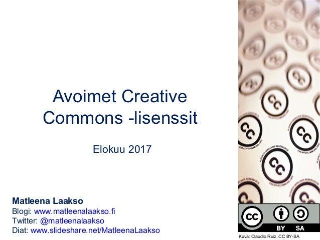 Avoimet Creative Commons -lisenssit Elokuu 2017 Matleena Laakso Blogi: www.matleenalaakso.fi Twitter: @matleenalaakso Diat...