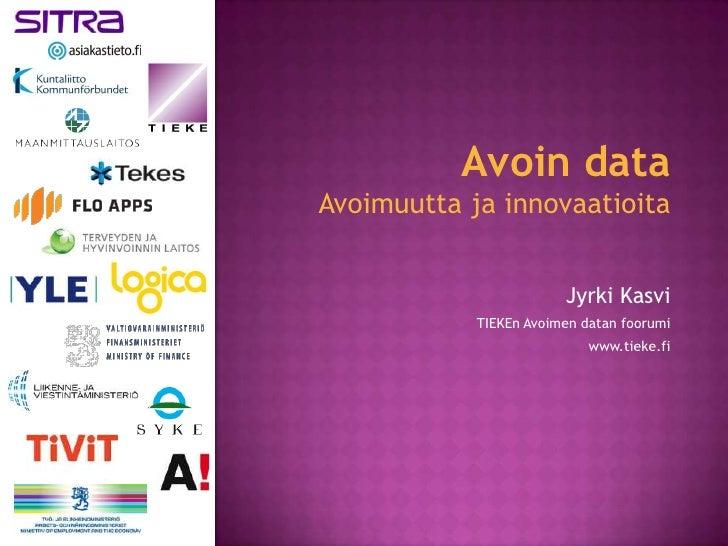 Avoin dataAvoimuutta ja innovaatioita                        Jyrki Kasvi            TIEKEn Avoimen datan foorumi          ...