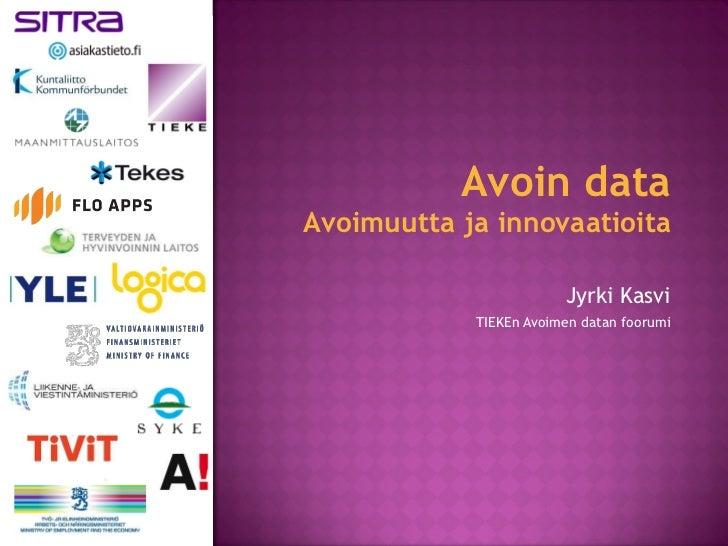 Avoin data Avoimuutta ja innovaatioita Jyrki Kasvi TIEKEn Avoimen datan foorumi