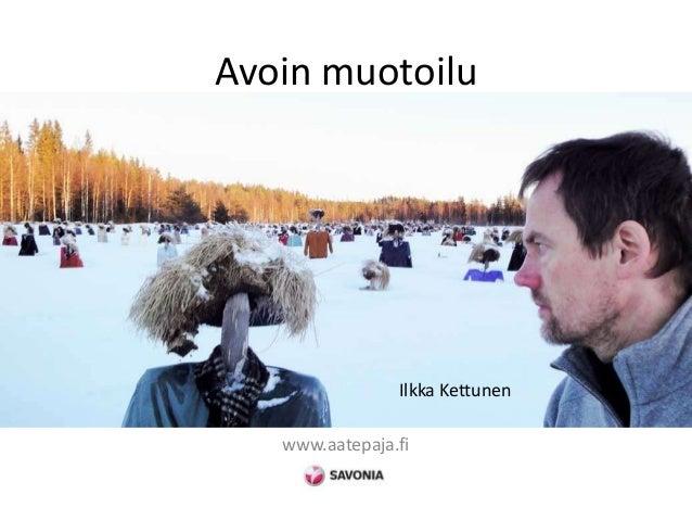 Avoin muotoilu www.aatepaja.fi Ilkka Kettunen