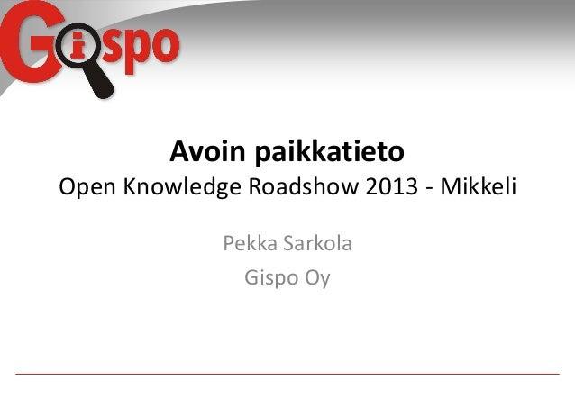 Avoin paikkatieto Open Knowledge Roadshow 2013 - Mikkeli Pekka Sarkola Gispo Oy