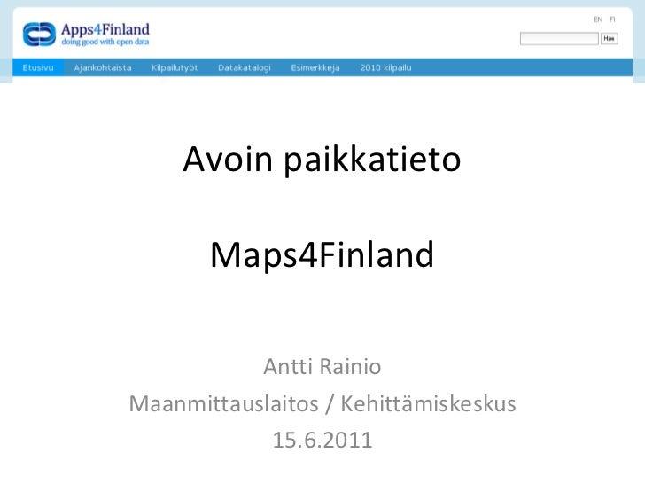 Avoin paikkatieto Maps4Finland Antti Rainio Maanmittauslaitos / Kehittämiskeskus 15.6.2011