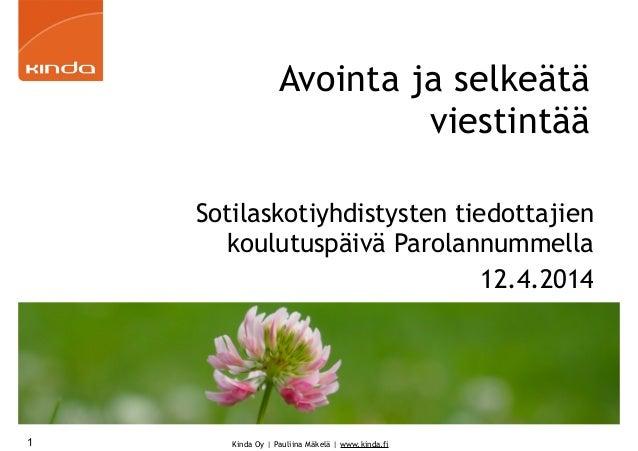 Kinda Oy | Pauliina Mäkelä | www.kinda.fi Avointa ja selkeätä viestintää Sotilaskotiyhdistysten tiedottajien koulutuspäivä...