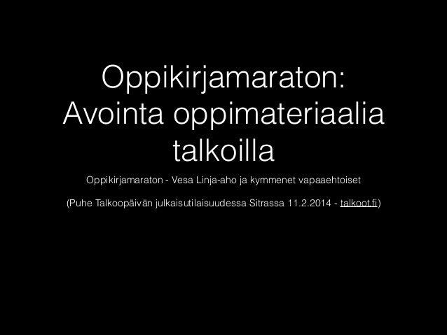 Oppikirjamaraton: Avointa oppimateriaalia talkoilla Oppikirjamaraton - Vesa Linja-aho ja kymmenet vapaaehtoiset  (Puhe T...