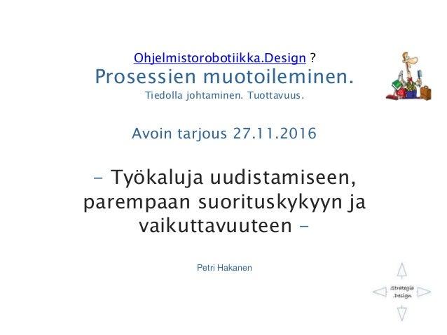 Ohjelmistorobotiikka.Design ? Prosessien muotoileminen. Tiedolla johtaminen. Tuottavuus. Avoin tarjous 27.11.2016 - Työkal...