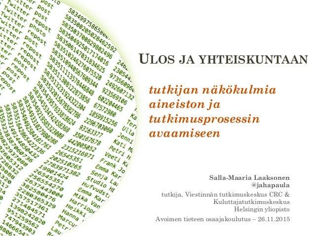 ULOS JA YHTEISKUNTAAN  Salla-Maaria Laaksonen  @jahapaula tutkija, Viestinnän tutkimuskeskus CRC &  Kuluttajatutkimusk...