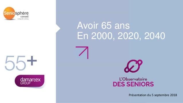 Avoir 65 ans En 2000, 2020, 2040 Présentation du 5 septembre 2018