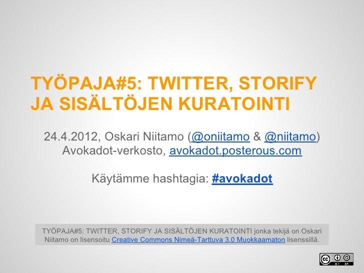 TYÖPAJA#5: TWITTER, STORIFYJA SISÄLTÖJEN KURATOINTI 24.4.2012, Oskari Niitamo (@oniitamo & @niitamo)    Avokadot-verkosto,...